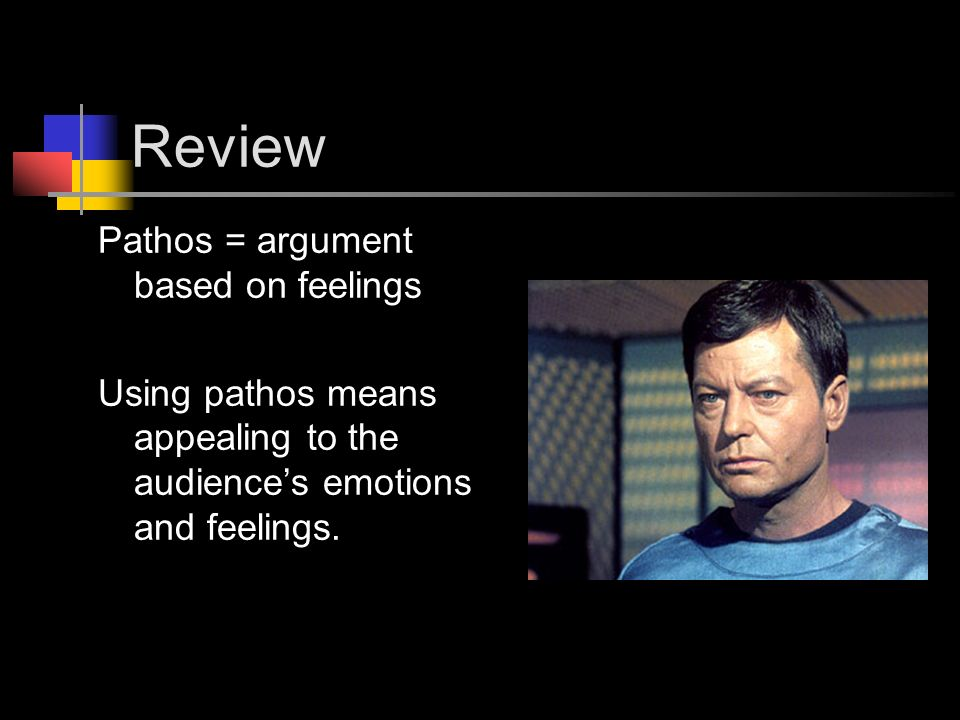 Review Pathos = argument based on feelings