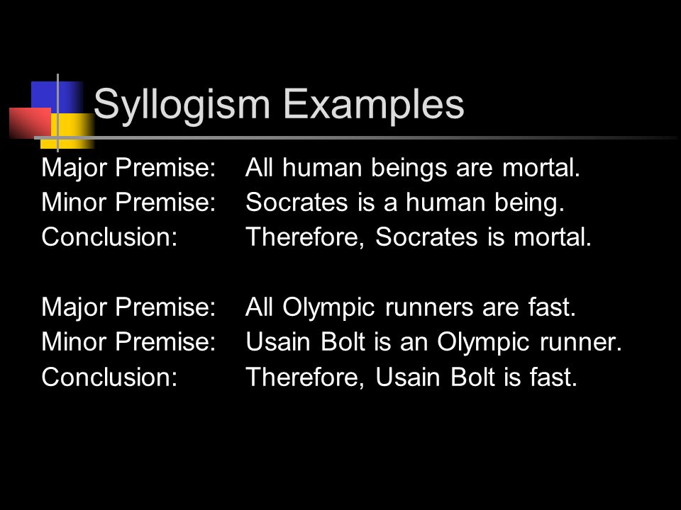 Syllogism Examples Major Premise: All human beings are mortal.
