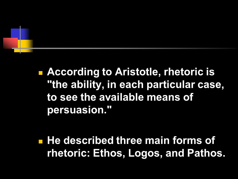 According to Aristotle, rhetoric is the ability, in each particular case, to see the available means of persuasion.