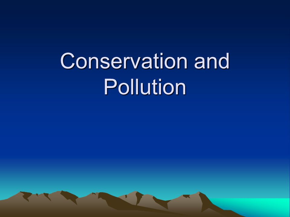Conservation and Pollution