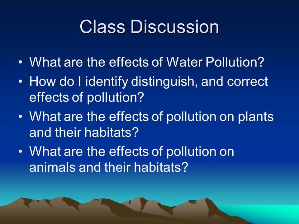 Class Discussion What are the effects of Water Pollution