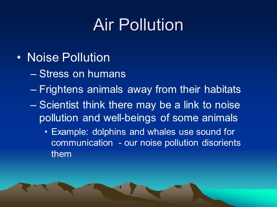 Air Pollution Noise Pollution Stress on humans