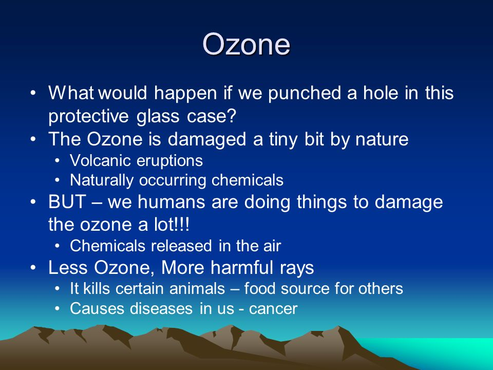Ozone What would happen if we punched a hole in this protective glass case The Ozone is damaged a tiny bit by nature.
