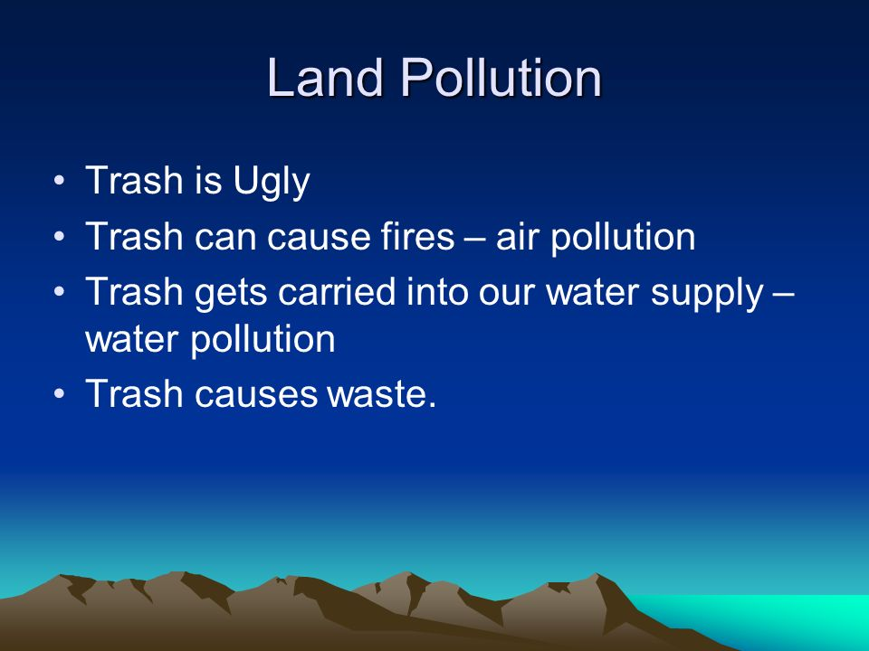 Land Pollution Trash is Ugly Trash can cause fires – air pollution