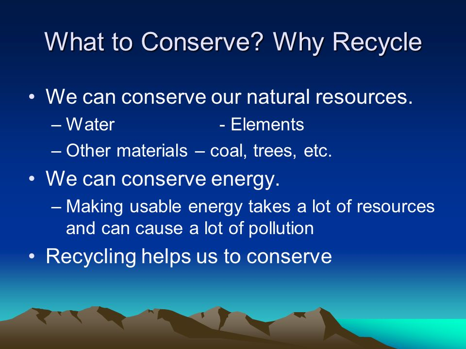 What to Conserve Why Recycle
