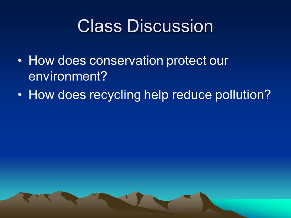 Class Discussion How does conservation protect our environment