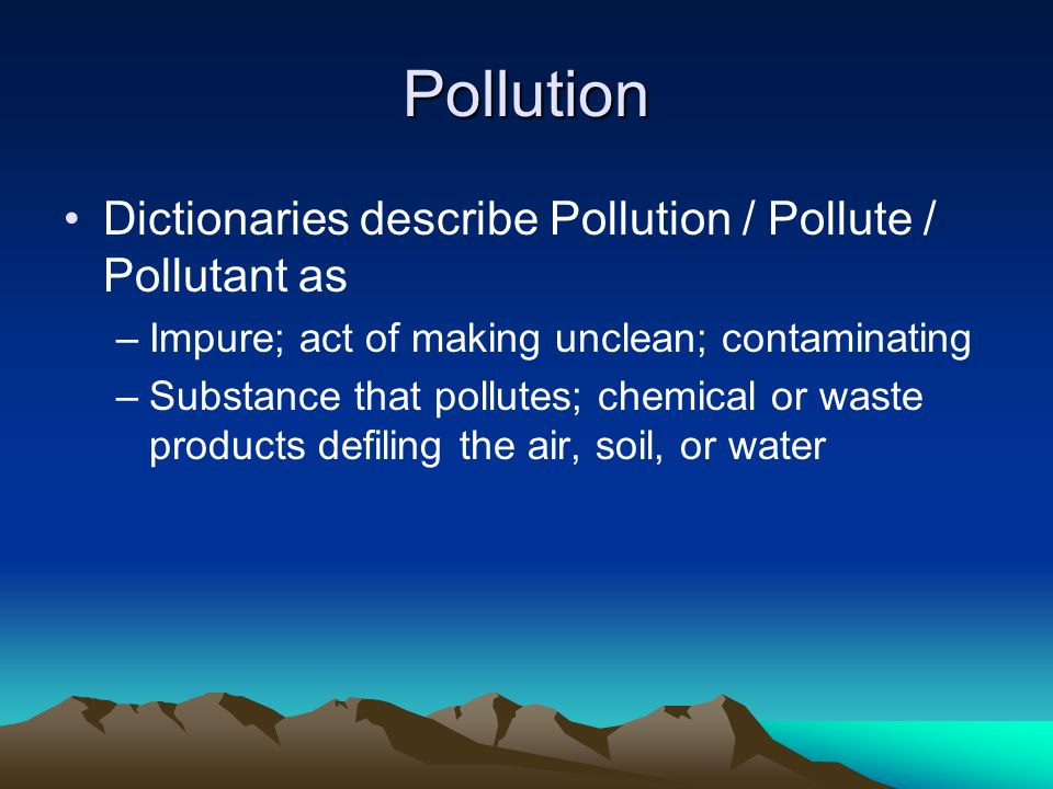 Pollution Dictionaries describe Pollution / Pollute / Pollutant as