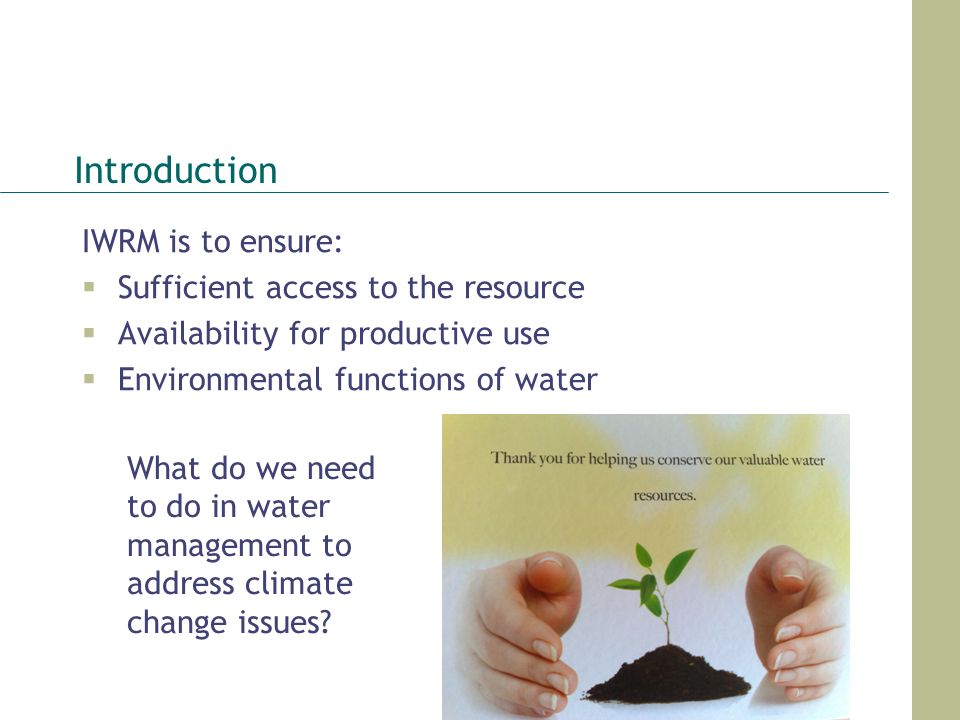 Introduction IWRM is to ensure: Sufficient access to the resource