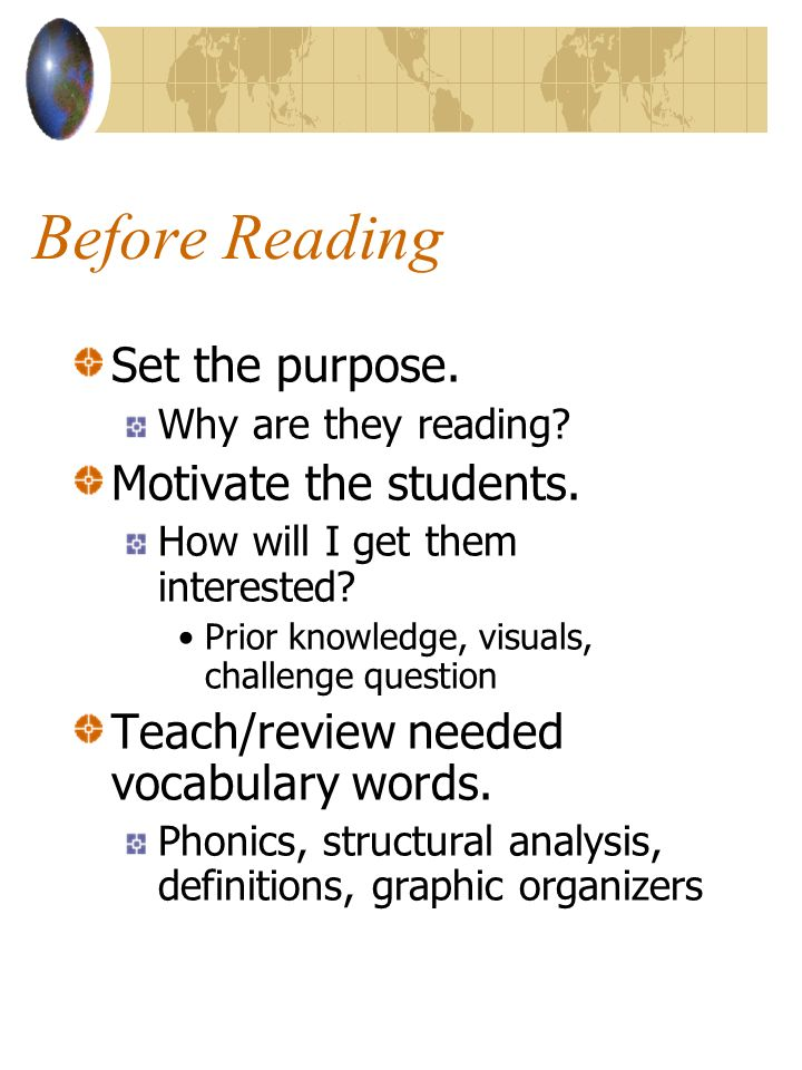 Before Reading Set the purpose. Motivate the students.