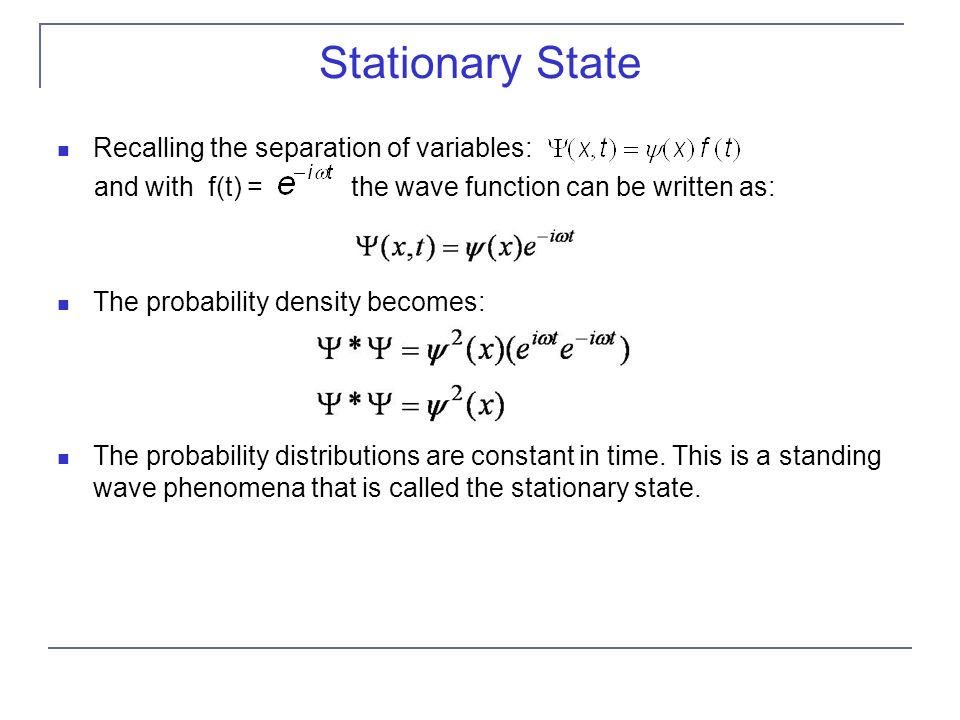 Stationary State Recalling the separation of variables: