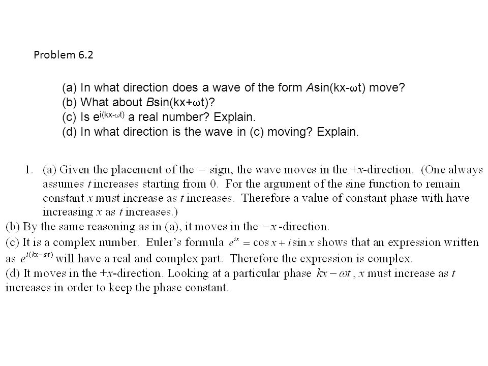 Problem 6.2 In what direction does a wave of the form Asin(kx-t) move What about Bsin(kx+t) Is ei(kx-t) a real number Explain.