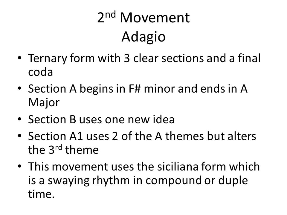 2nd Movement Adagio Ternary form with 3 clear sections and a final coda. Section A begins in F# minor and ends in A Major.
