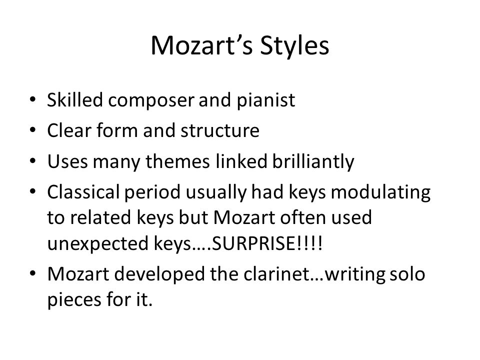 Mozart's Styles Skilled composer and pianist Clear form and structure