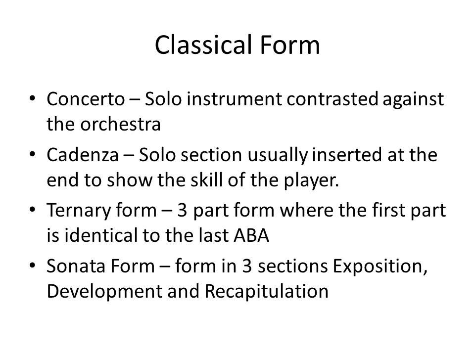 Classical Form Concerto – Solo instrument contrasted against the orchestra.