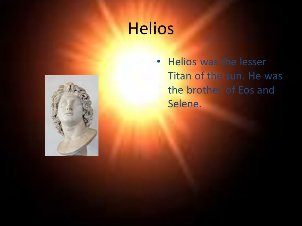 40 Helios Was The Lesser Titan Of Sun He Brother Eos And Selene