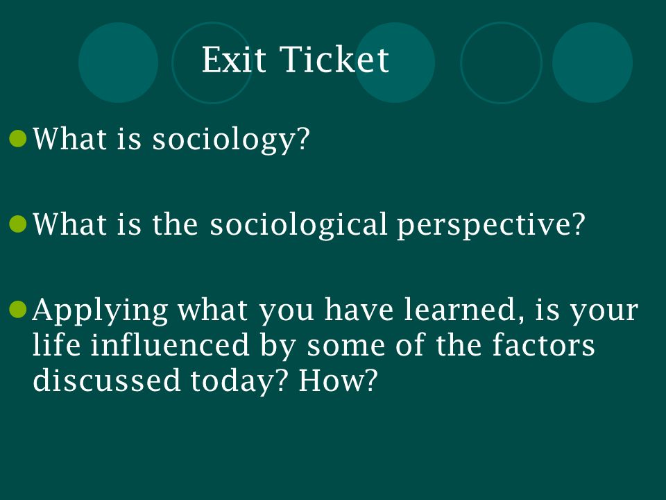 Exit Ticket What is sociology What is the sociological perspective