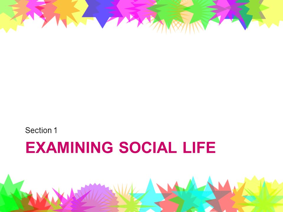Section 1 Examining Social Life