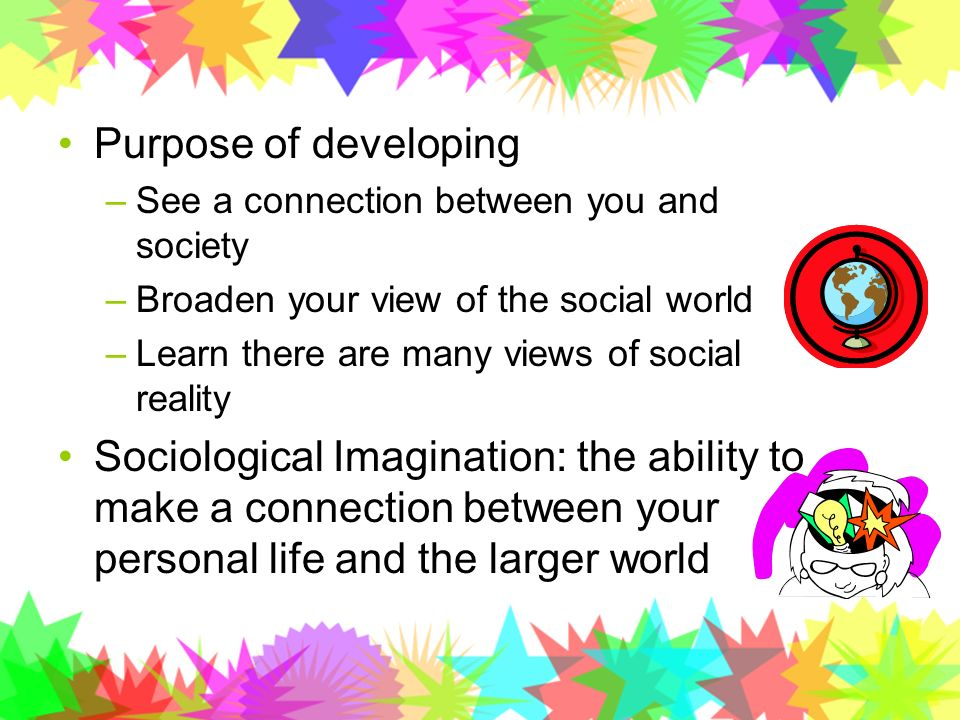 Purpose of developing See a connection between you and society. Broaden your view of the social world.