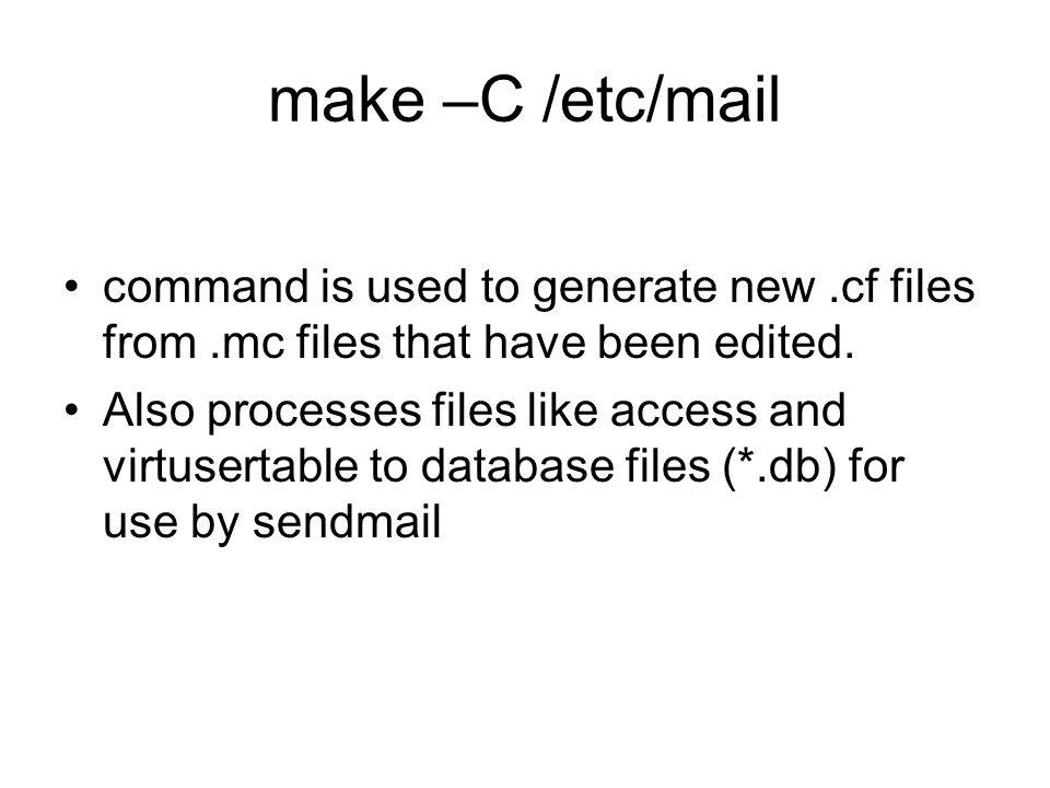 make –C /etc/mail command is used to generate new .cf files from .mc files that have been edited.