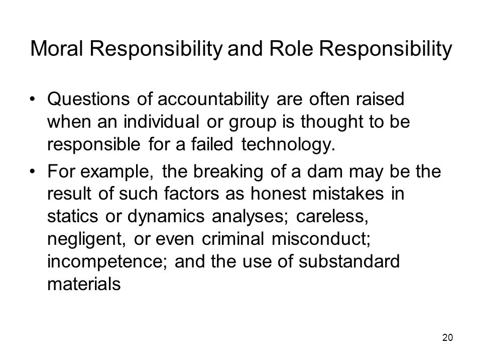 our moral responsibility to provide monetary Responsibility • sharing responsibility - answering for the actions of others within one's group (share action-causing attitudes) - providing moral support to group members when they have gone astray - does not entail accepting blame for their actions • responsibility as a virtue .