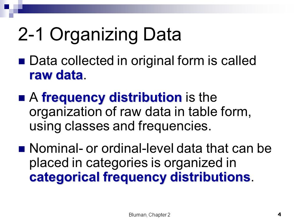 2-1 Organizing Data Data collected in original form is called raw data.
