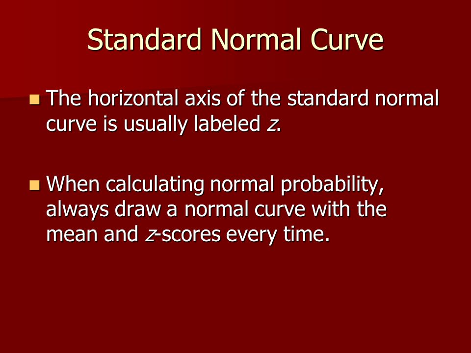 Standard Normal Curve The horizontal axis of the standard normal curve is usually labeled z.