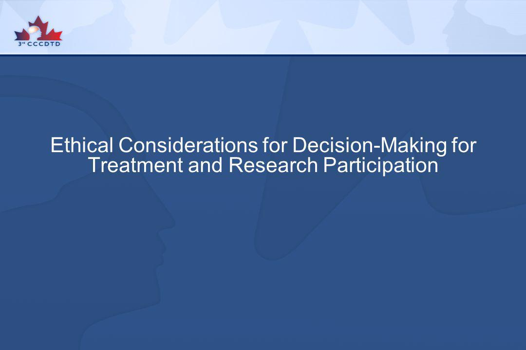 Ethical Considerations for Decision-Making for Treatment and Research Participation