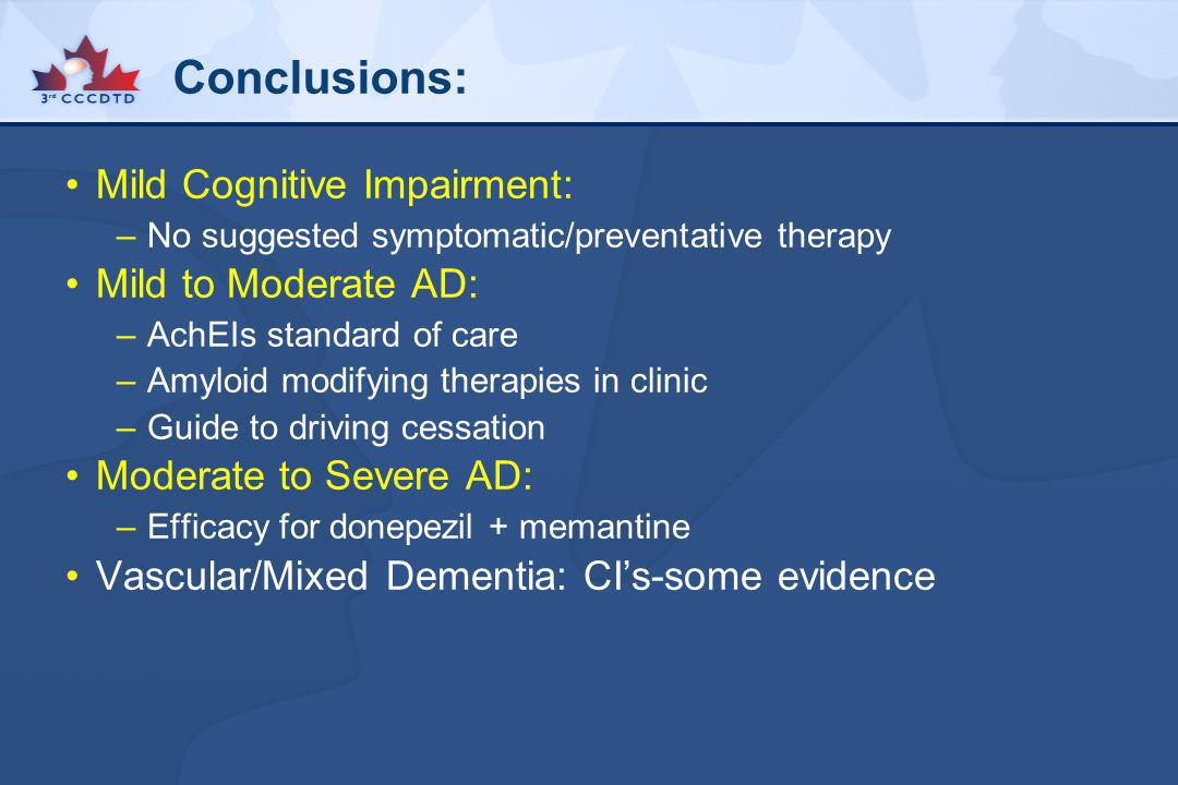 Conclusions: Mild Cognitive Impairment: Mild to Moderate AD: