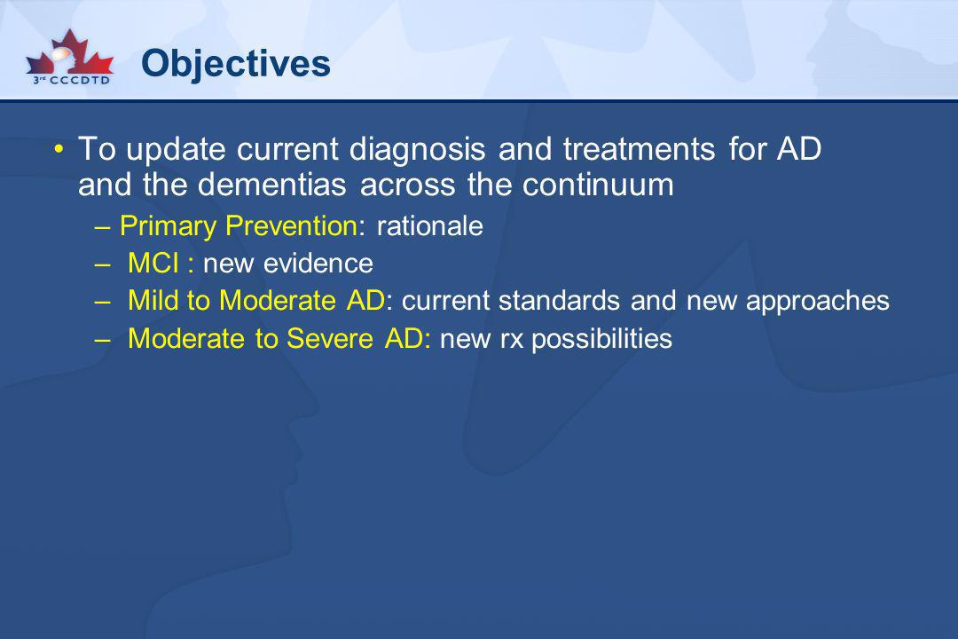 Objectives To update current diagnosis and treatments for AD and the dementias across the continuum.