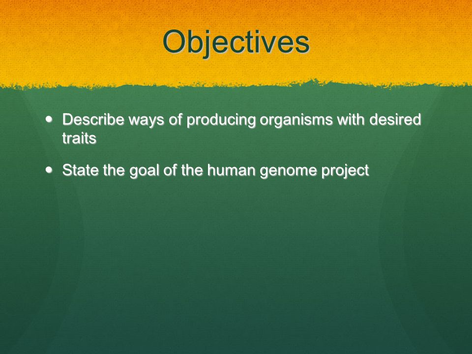 Objectives Describe ways of producing organisms with desired traits