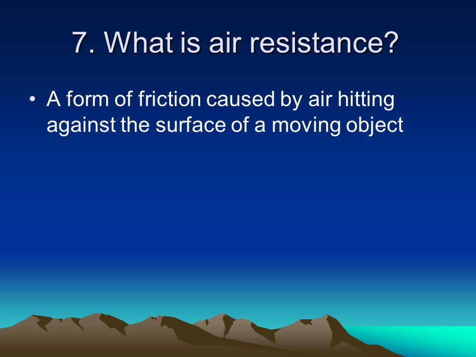 7. What is air resistance.