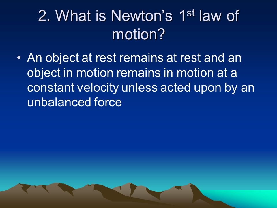 2. What is Newton's 1st law of motion