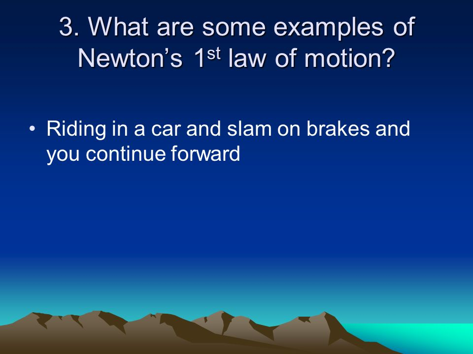 3. What are some examples of Newton's 1st law of motion