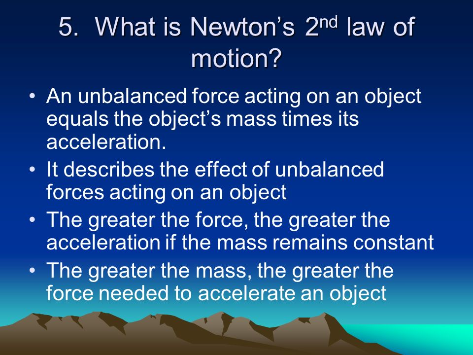 5. What is Newton's 2nd law of motion
