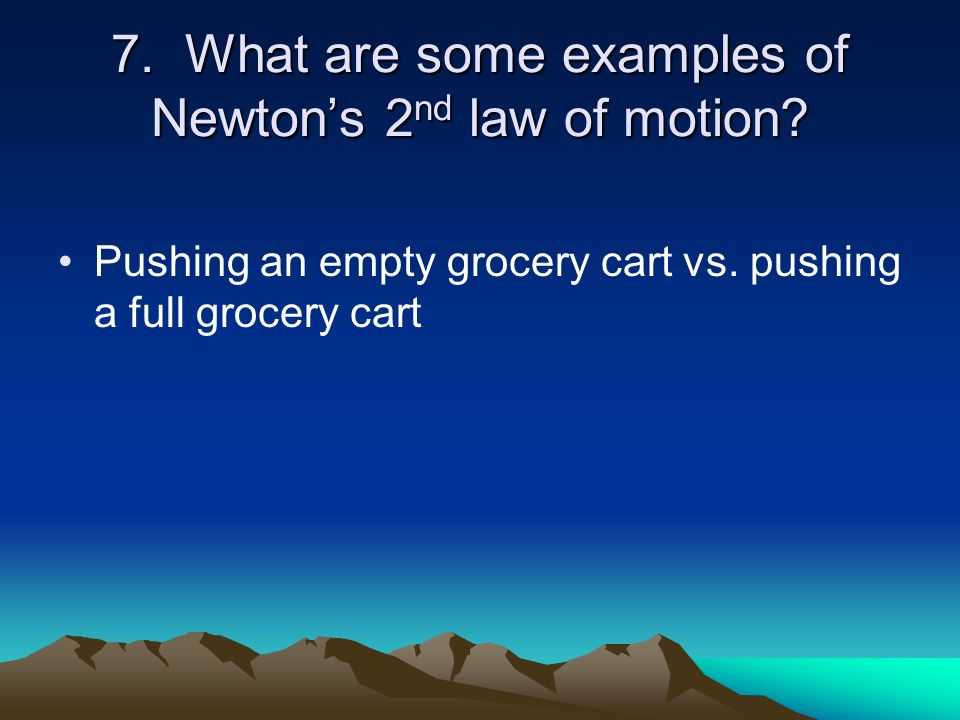 7. What are some examples of Newton's 2nd law of motion