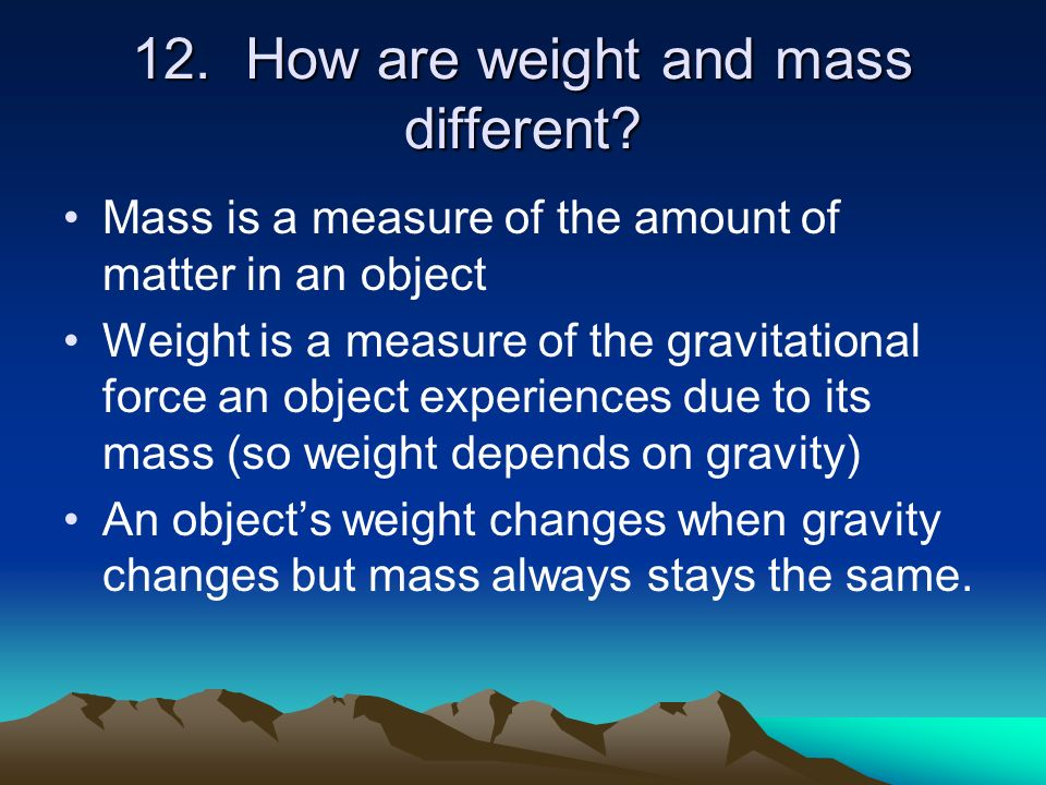 12. How are weight and mass different