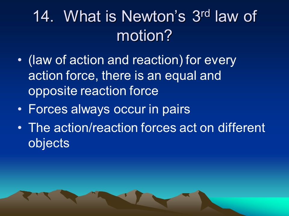 14. What is Newton's 3rd law of motion