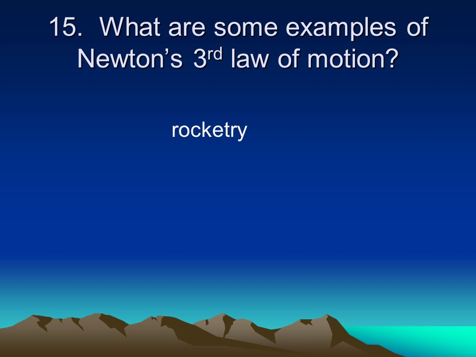 15. What are some examples of Newton's 3rd law of motion