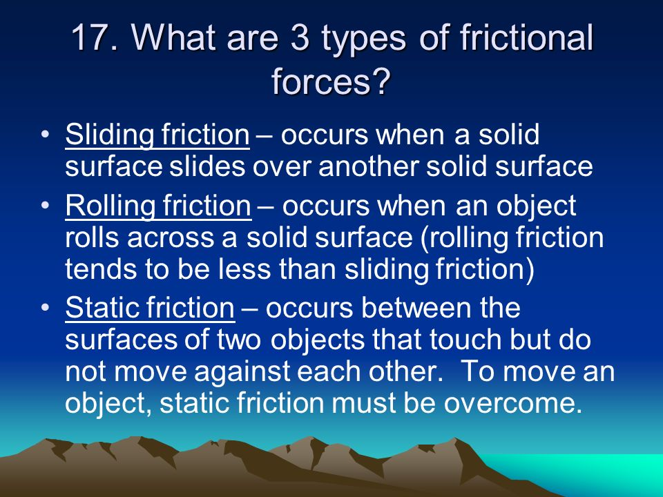 17. What are 3 types of frictional forces