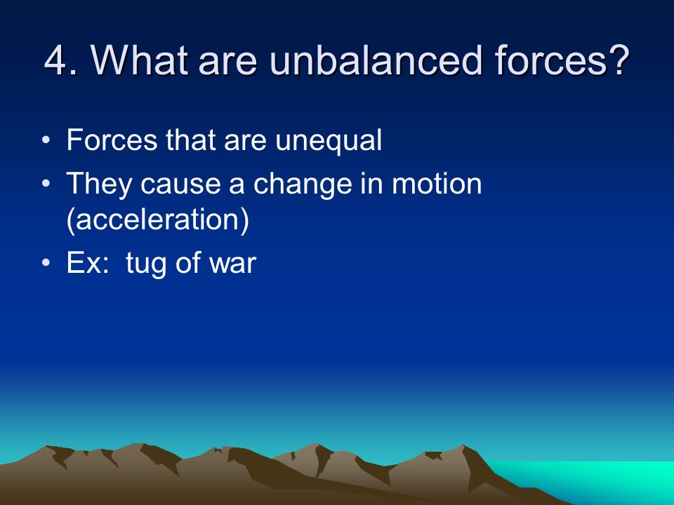 4. What are unbalanced forces