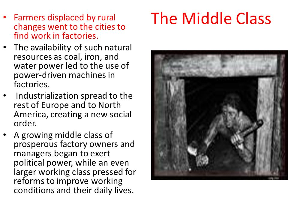 The Middle Class Farmers displaced by rural changes went to the cities to find work in factories.