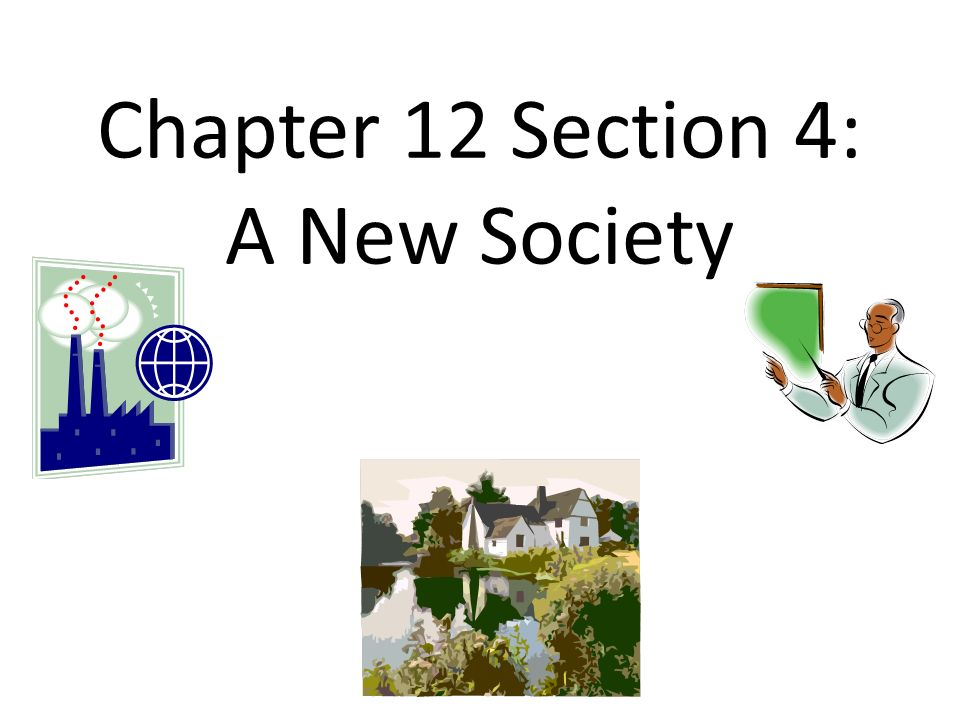 Chapter 12 Section 4: A New Society