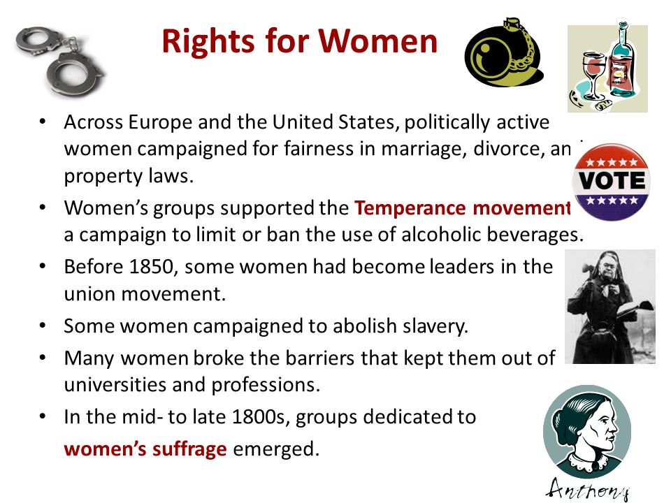 3 Rights for Women. Across Europe and the United States, politically active women campaigned for fairness in marriage, divorce, and property laws.