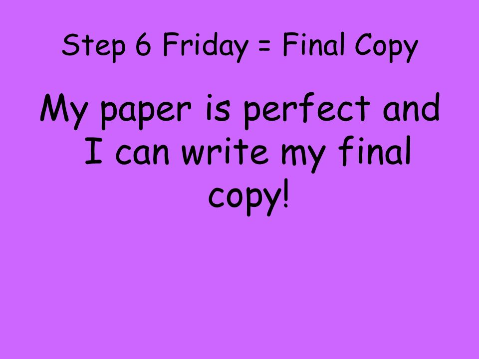 Step 6 Friday = Final Copy