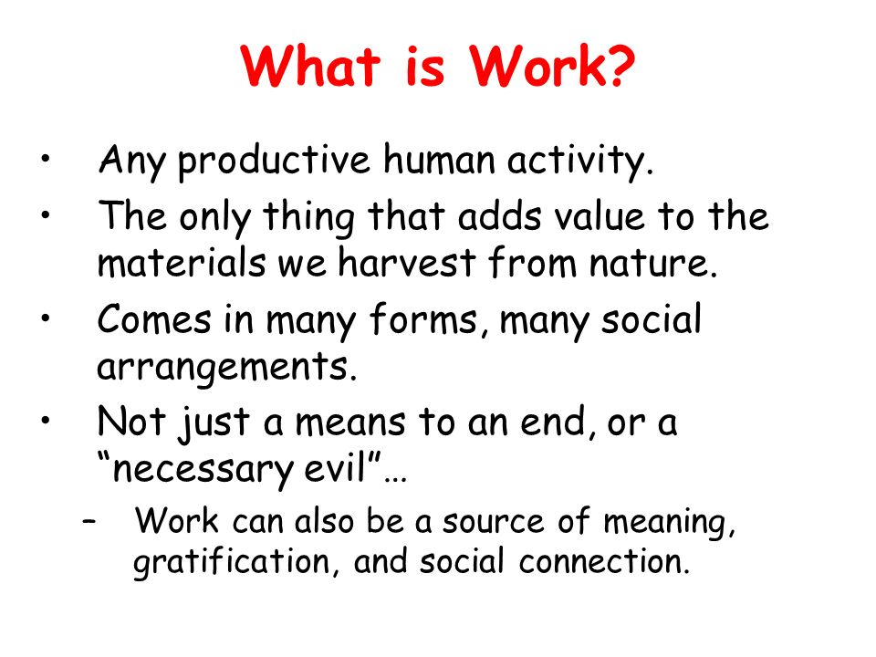 What is Work Any productive human activity.