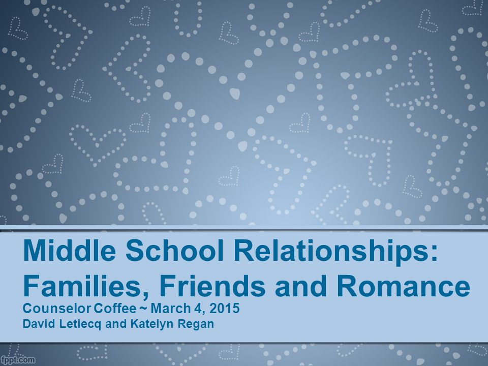Middle School Relationships Families Friends And Romance Ppt Download