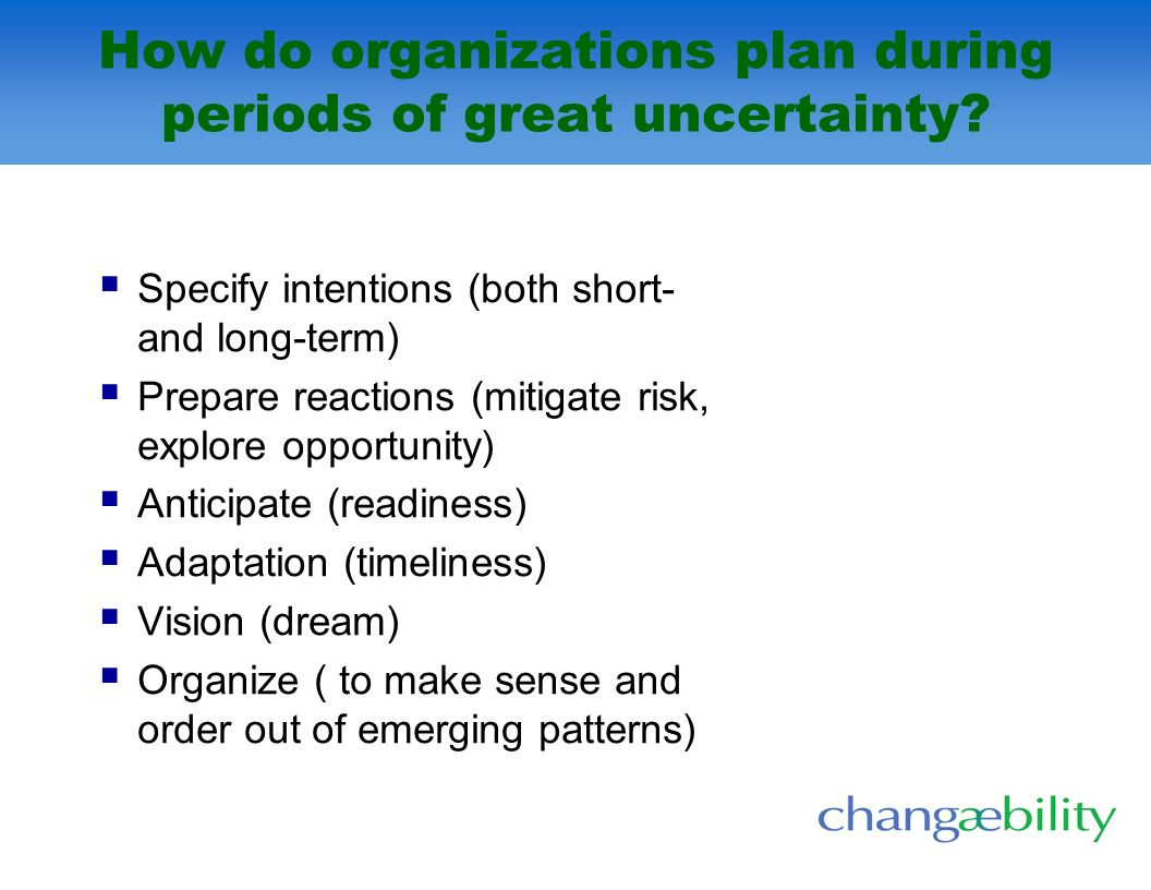 How do organizations plan during periods of great uncertainty