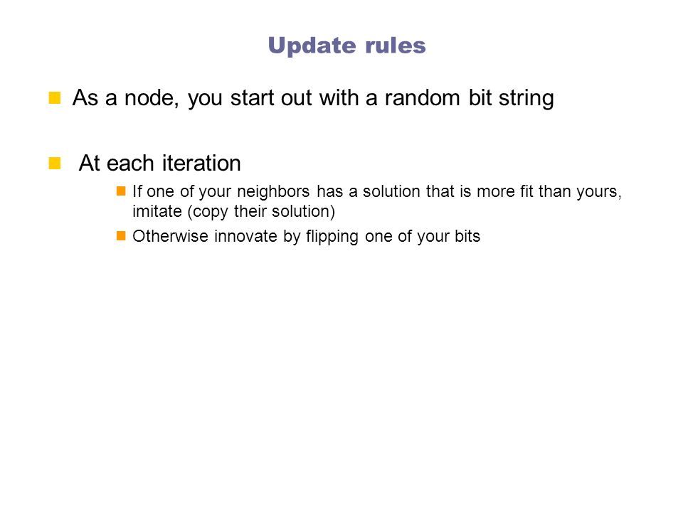 As a node, you start out with a random bit string At each iteration