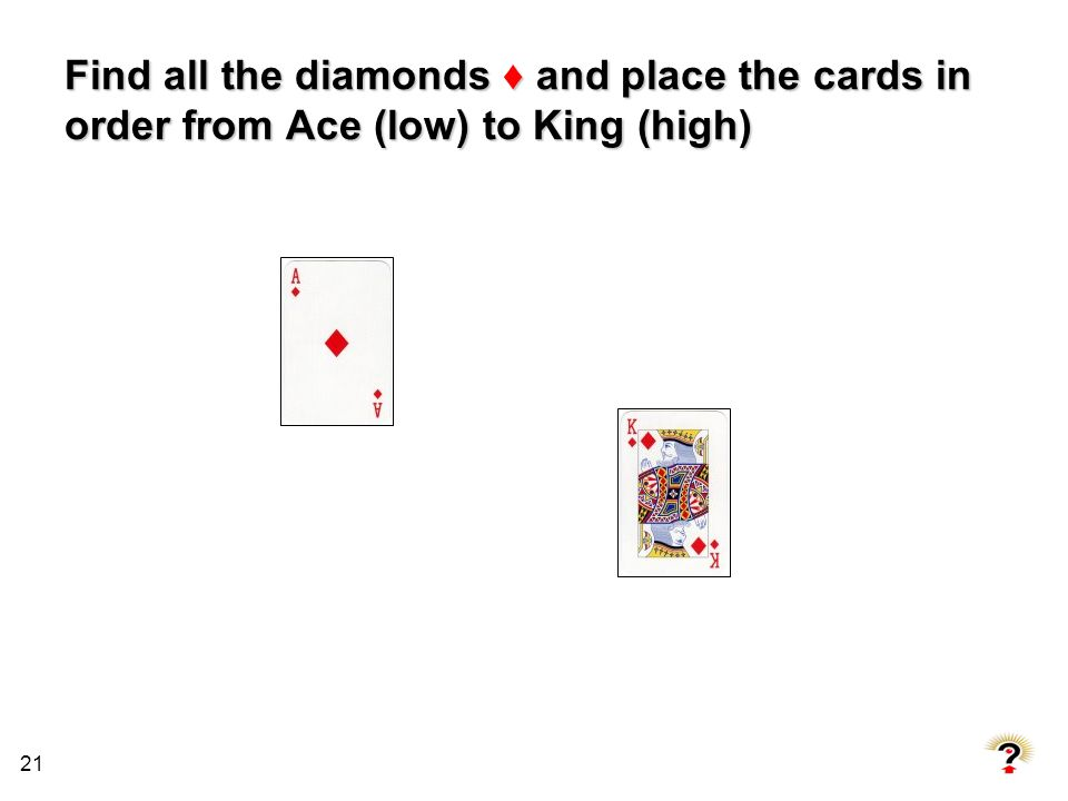 Find all the diamonds ♦ and place the cards in order from Ace (low) to King (high)