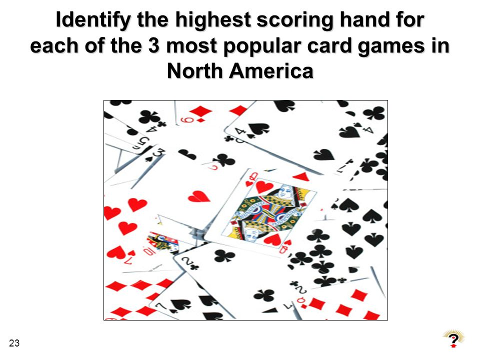 Identify the highest scoring hand for each of the 3 most popular card games in North America